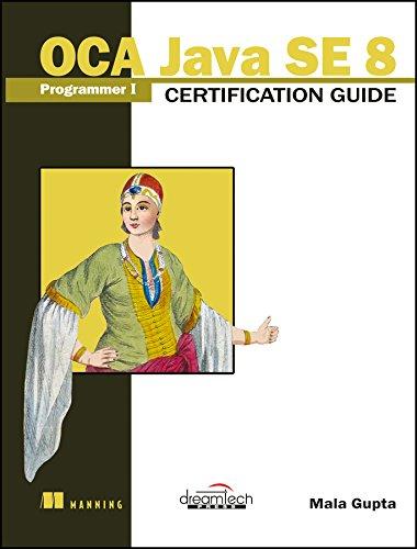 OCA Java SE Programmer I Certification Guide: Mala Gupta
