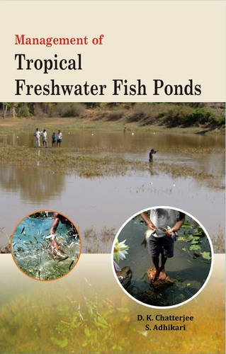 Management of Tropical Freshwater Fish Ponds: D.K. Chatterjee,S. Adhikari