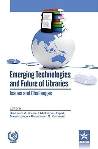 Emerging Technologies and Future of Libraries: Issues: Ganpati Z., Shinde,