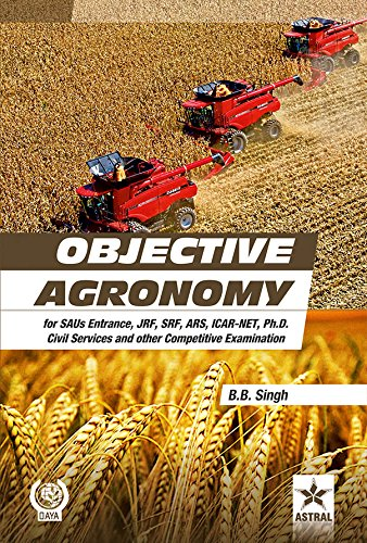 Objective Agronomy: for SAUs Entrance, JRF,SRF,ARS,ICAR-NET, Ph.D: B.B. Singh