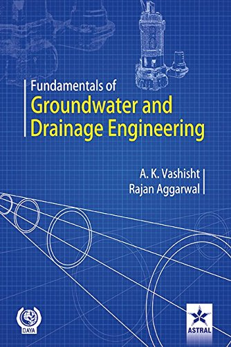 Fundamentals of Groundwater and Drainage Engineering: Rajan Aggarwal and