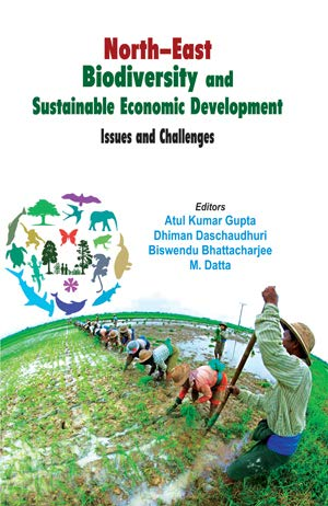 North-East Biodiversity and Sustainable Economic Development: Issues: A.K. Gupta, D.