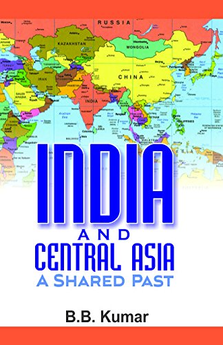 India and Central Asia: A Shared Past: B.B. Kumar