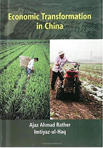 Economic Transformation in China: Ajaz Ahmad Rather & Imtiyaz-Ul-Haq (Authors)