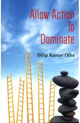 Allow Action to Dominate: Dilip Kumar Ojha