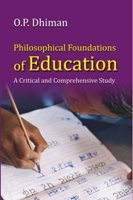 Philosophical Foundations of Education: Dhiman O.P.