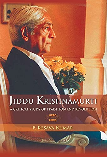 Jiddu Krishnamurti: A Critical Study of Tradition and Revolution: P. Kesava Kumar