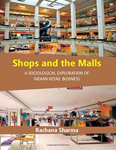 Shops and the Malls: A Sociological Exploration of Indian Retail Business: Rachana Sharma