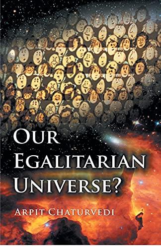 Our Egalitarian Universe?: Arpit Chaturvedi