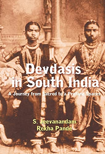 Devdasis in South India : A Journey: S. Jeevanandam, Rekha