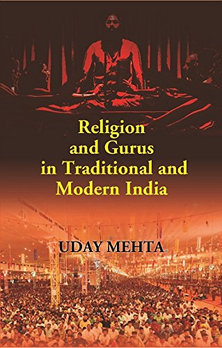Religion and Gurus in Traditional and Modern: Uday Mehta