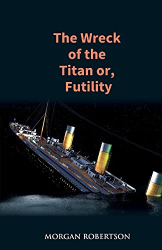 The Wreck of the Titan or Futility: Morgan Robertson