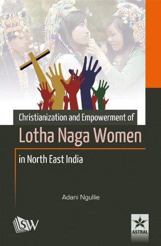 Christianization & Empowerment of Lotha Naga Women: Ngullie , Adani