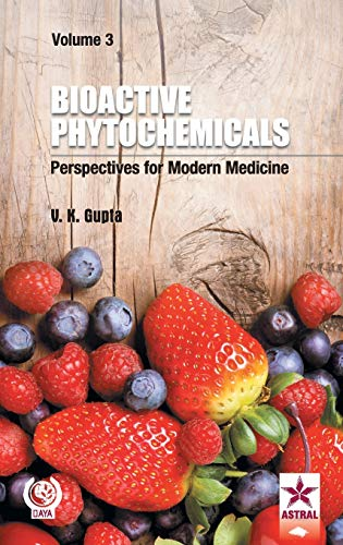 Bioactive Phytochemicals: Perspectives for Modern Medicine: Vol.: edited by V.K.Gupta
