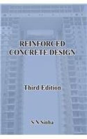 Reinforced Concrete Design (Third Edition): S.N. Sinha