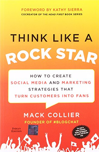 9789351344834: THINK LIKE A ROCK STAR: HOW TO CREATE SOCIAL MEDIA AND MARKETING STRATEGIES THAT TURN CUSTOMERS INTO FANS, WITH A FOREWORD BY KATHY SIERRA