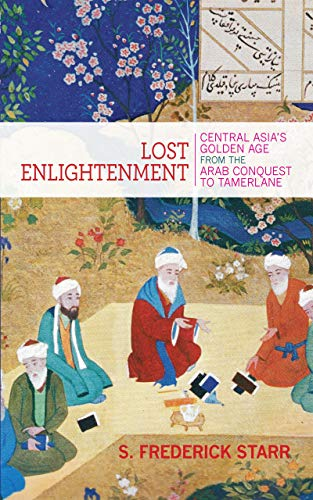 9789351361855: lost enlightenment: central asia's golden age from the arab conquest to tamerlane