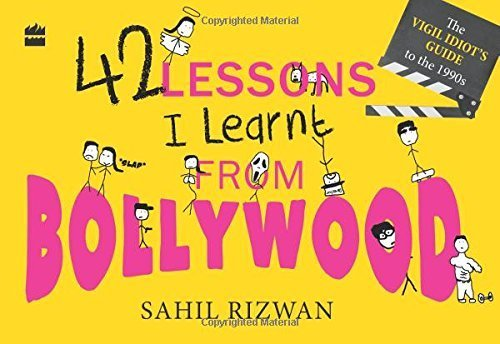 42 Lessons I Learnt from Bollywood: The Vigil Idiot s Guide to the 1990s (Paperback): Sahil Rizwan