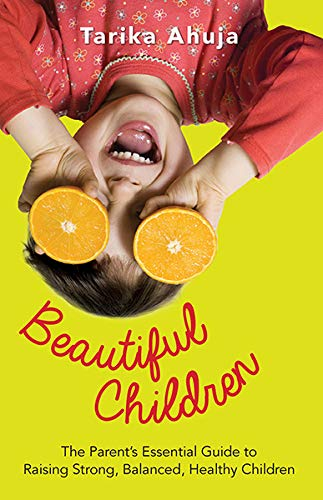 9789351363620: Beautiful Children: The Parent's Essential Guidebook for Raising Strong,Balanced, Healthy Children
