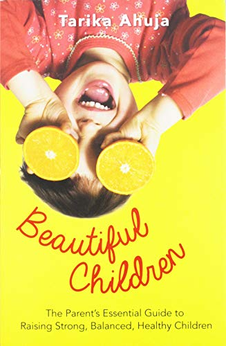 9789351363637: Beautiful Children: The Parent's Essential Guidebook for Raising Strong, Balanced, Healthy Children