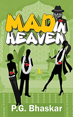 Mad in Heaven: Bhaskar, P. G.