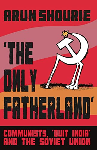The Only Fatherland : Communists, Quit India: Arun Shourie