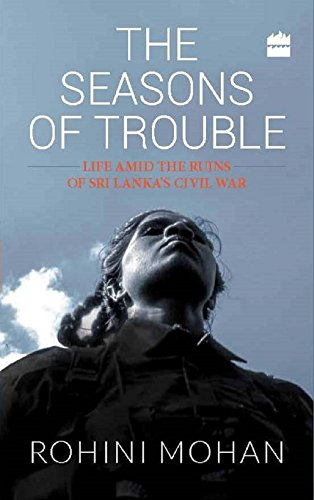 9789351369585: The Seasons of Trouble: Life Amid the Ruins of Sri Lanka's Civil War