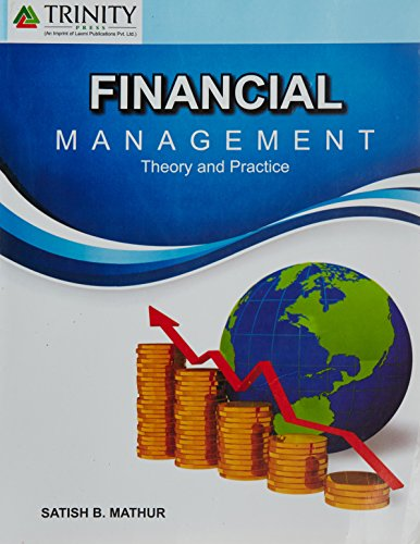 Financial Management- Theory and Practice: Satish B.Mathur, Dr