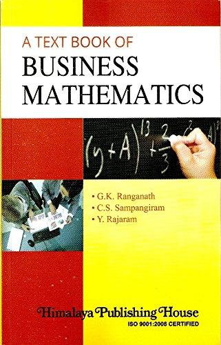 A Text Book of Business Mathematics: For: G.K. Ranganath,C.S. Sampangiram,Y.