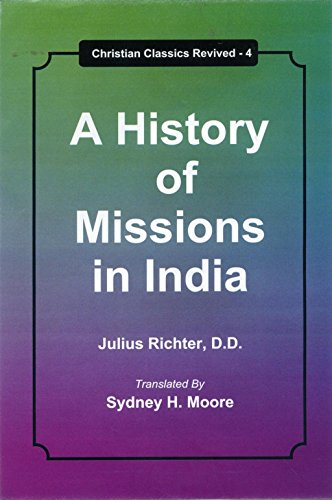 A History of Missions in India (Christian Classics Revived: 4): Julius Richter (Author) & Sydney H....