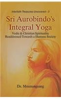Sri Aurobindo`s Integral Yoga: Vedic and Christian Spirituality Readdressed Towards a Humane Society