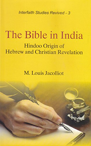 The Bible in India: Hindoo Origin of Hebrew and Christian Revelation (Interfaith Studies Revived: 3...