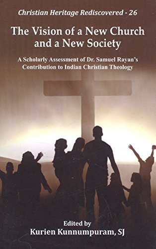 9789351480839: The Vision of a New Church and a New Society: A Scholarly Assessment of Dr. Samuel Rayans Contribution to Indian Christian Theology