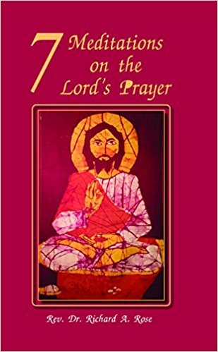 7 Meditations on the Lord's Prayer: Dr Richard A.