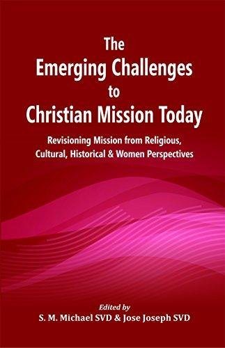 9789351481560: The Emerging Challenges to Christian Mission Today: Revisioning Mission from Religious, Cultural, Historical and Women Perspectives