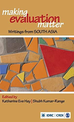 Making Evaluation Matter: Writings from South Asia: Hay, Katherine, Kumar-Range,