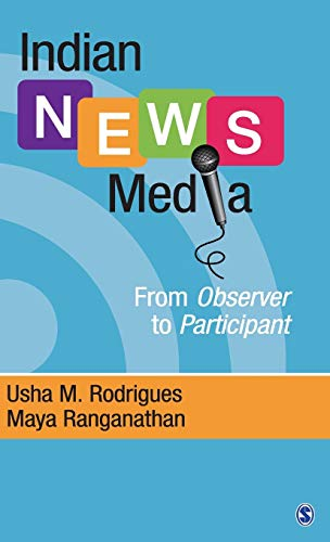 Indian News Media: From Observer to Participant: Rodrigues, Usha M.,