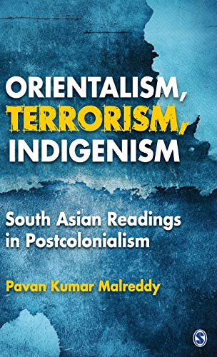 Orientalism, Terrorism, Indigenism: South Asian Readings in Postcolonialism: Pavan K. Malreddy