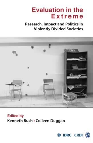 Evaluation in the Extreme: Research, Impact and Politics in Violently Divided Societies