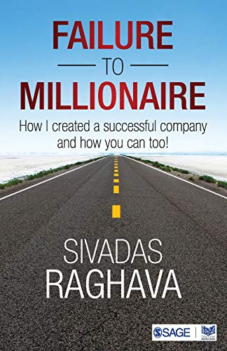 Failure to Millionaire: How I Created a Successful Company and How You Can Too!: Sivadas Raghava