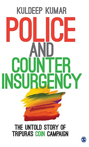 9789351507475: Police and Counterinsurgency: The Untold Story of Tripura's COIN Campaign