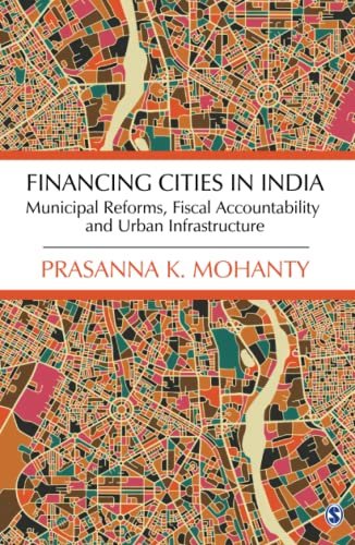 Financing Cities in India: Municipal Reforms, Fiscal: Mohanty, Prasanna K