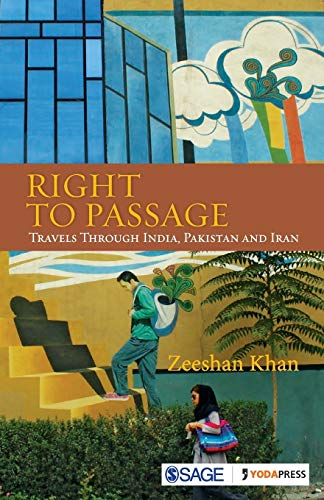 Right to Passage : Travels in India, Pakistan and Iran: Zeeshan Khan