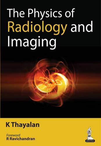 The Physics of Radiology and Imaging: K. Thayalan