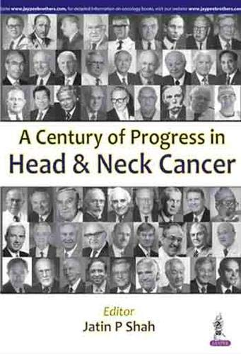 A Century of Progress in Head and Neck Cancer: Jatin P. Shah (Ed.)