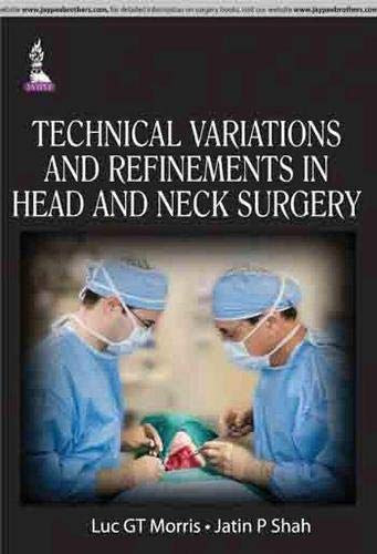 Technical Variations and Refinements in Head and Neck Surgery: Luc GT Morris,Jatin P. Shah