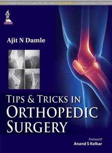 Tips and Tricks in Orthopedic Surgery: Ajit N. Damle