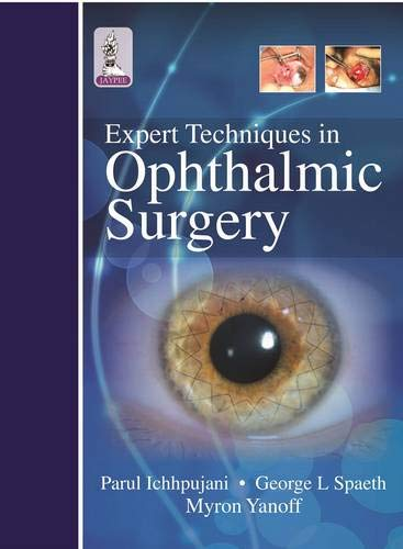Expert Techniques in Ophthalmic Surgery: Parul Ichhpujani,George L. Spaeth,Myron Yanoff