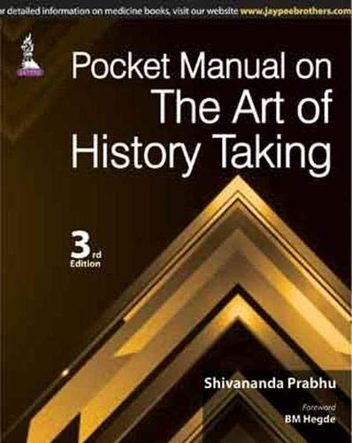 Pocket Manual on the Art of History Taking (Third Edition): Shivananda Prabhu