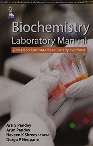 Biochemistry Laboratory Manual (Based on Kathmandu University: Arti S. Pandey,Arun
